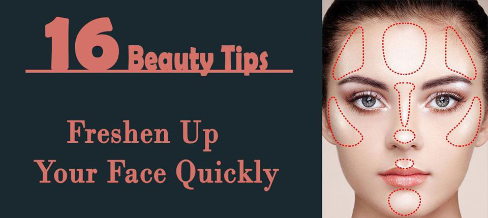 Best 16 Beauty Tips: That Will Help You Freshen Up Your Face Quickly
